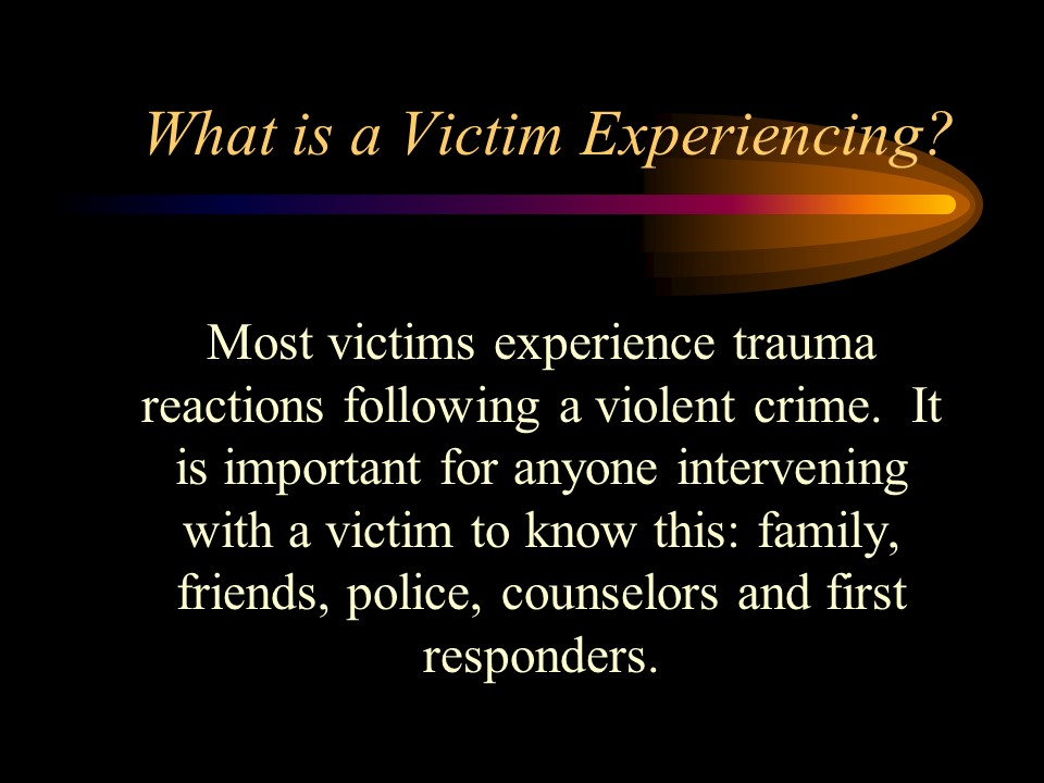 Most victims experience trauma reactions following a violent crime.